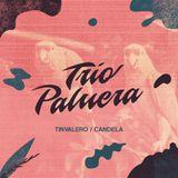 Trio Palmera: Tinvalero / Candela