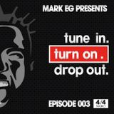 Episode 003. Mark EG Presents: Tune In. Turn On. Drop Out.