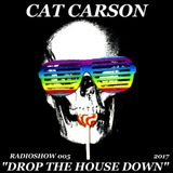 """Cat Carson """"Drop The House Down"""" Radioshow 005"""