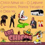 Chico News 03 - O Legume Carnívoro, Postos Tecago e o Deja vu