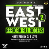 East West African All Access Mixtape Vol 2 (Audio Version) By Dj E Love 2016