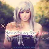X-ADER - Searching for Love (March 2014 Deep House)
