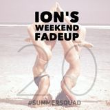 Ion's Weekend Fadeup #20
