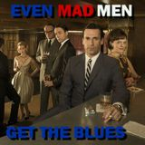 Even MAD MEN Get The Blues