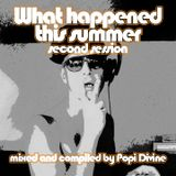 What happened this summer second session - mixed by Popi Divine
