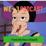 The WE+3 Podcast: 4 – #ParisMayHaveASmell