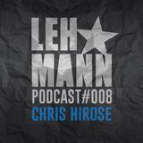 Lehmann Podcast #008 - Chris Hirose