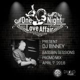 ONE NIGHT LOVE AFFAIR present DJ BINNEY  BASSBIN  PROMO  APRIL 2018