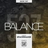 BALANCE - Show #537 (Hosted by Spacewalker)