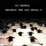 DJ Patrol - Respect The Old Skool 2