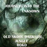 JOURNEYS INTO THE UNKNOWN....OLD SKOOL DARKSIDE JUNGLE....ROKO...(Tracklist & D/L)..