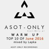ASOT-ONLY TOP 10 of June 2016 - Warm Up mixed by Łapka