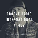 Groove Radio Intl #1402: Bad Boy Bill / Swedish Egil