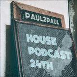 Paul2Paul - House Podcast 24th