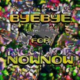 DJ Catronomix - ByeForNowNow Mix