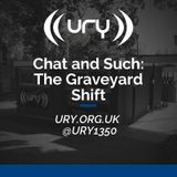 Chat and Such: The Graveyard Shift 19/01/2019