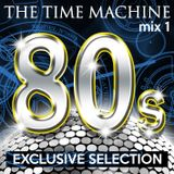 The Time Machine - Mix 1 [80s Exclusive Selection]