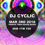 DJ Cyclic March 2nd trance then House 5hr 17m 15s