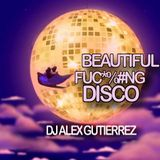 Beautiful F*#%@ ng DISCO !! DJ Alex Gutierrez