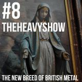 The Heavy Show Episode 8 - The New Breed Of British Metal
