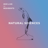 Natural Sciences - 7th March 2017 - MCR Live Residents