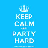(Keep calm) and party hard! - part.II