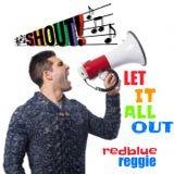 SHOUT! LET IT ALL OUT
