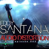 Eddy Santana - Audio Distortion (Episode 002)