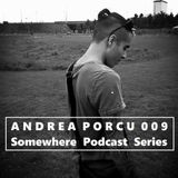 SOMEWHERE PODCAST SERIES - ANDREA PORCU [009]