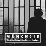 SOMEWHERE PODCAST SERIES - MÜNCH [015]