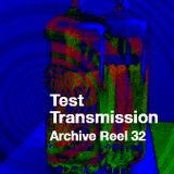 Test Transmission Archive Reel 32