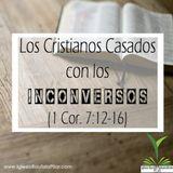 Los Cristianos Casados con los Inconversos (1 Cor. 7:12-16)