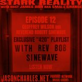 STARK REALITY with $MALL ¢HANGE EPISODE 12 DJ Rev Robert Sinewave's exclusive 420-themed mix