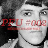 PFU #002 - HEARTBREAK FOR ANGRY WOMEN