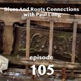Blues And Roots Connections, with Paul Long: episode 105