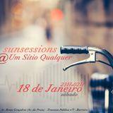 SUNSESSIONS @ UM SÍTIO QUALQUER # 18_01_2014