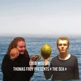 "Loud Mouths - Thomas Froy presents his play ""The Sea"""