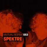 Mutual Respekt 053 with Spektre