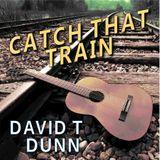 Big Blend Radio: David T. Dunn - Catch That Train