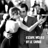 Escape Mix#2 by Le Caviar