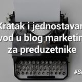 Kratak i jednostavan uvod u blog marketing za preduzetnike - Mladen Stojanović - #SuperBloger