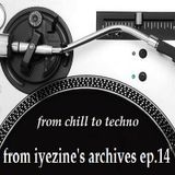 From IYEzine's Archives ep.14 - From Chill To Techno (2015)