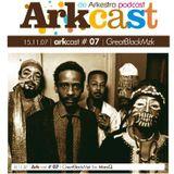 Arkcast 07 | ARKcast # 07 _ GreatBlackMzk x MasQ