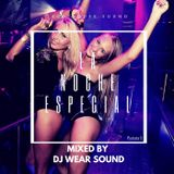 LA NOCHE ESPECIAL mixed by DJ WEAR SOUND puntata 5