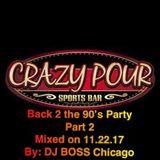 Crazy Pour Back 2 the 90's Party 11.22.17 Part 2
