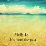 Melly Lou - It's from the past