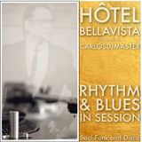 HÔTEL BELLAVISTA PRESENTS CARLOSDJMASTER: RHYTHM & BLUES IN SESSION
