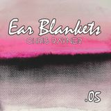 Ear Blankets Volume 05 - Mixed by Chris Rayner