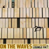 Andrey Malinov - On the Waves Lounge FM...# 53