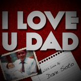 DAVE SOTO FEB 13 I LOVE U DAD SET